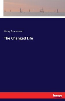 The Changed Life - Drummond Henry