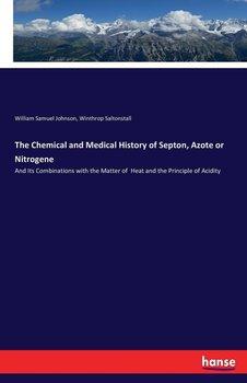 The Chemical and Medical History of Septon, Azote or Nitrogene-Johnson William Samuel
