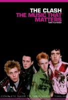 The Clash: The Music That Matters - Fletcher Tony