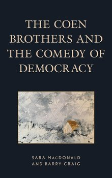 The Coen Brothers and the Comedy of Democracy - Macdonald Sara