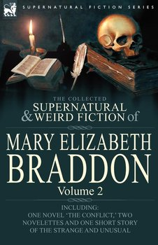 The Collected Supernatural and Weird Fiction of Mary Elizabeth Braddon-Braddon Mary Elizabeth