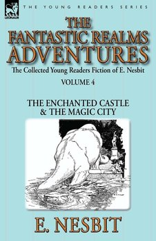 The Collected Young Readers Fiction of E. Nesbit-Volume 4-Nesbit E.