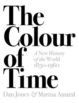 The Colour of Time: A New History of the World, 1850-1960-Jones Dan