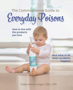 The Commonsense Guide to Everyday Poisons - Angert Teddy Vincent