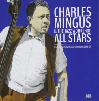 The Complete Birdland Broadcasts 1961-1962 - Mingus Charles & The Jazz Workshop All Stars