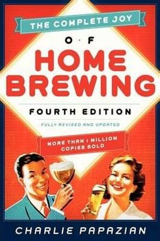 The Complete Joy of Homebrewing - Papazian Charlie