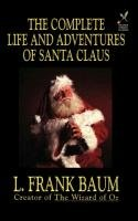 The Complete Life and Adventures of Santa Claus-Baum Frank L.