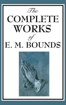 The Complete Works of E. M. Bounds - Bounds E. M.