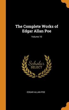 The Complete Works of Edgar Allan Poe; Volume 10-Poe Edgar Allan