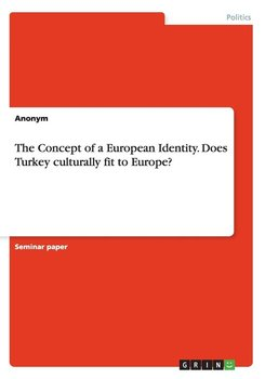 The Concept of a European Identity. Does Turkey culturally fit to Europe? - Anonym