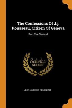 The Confessions Of J.j. Rousseau, Citizen Of Geneva-Rousseau Jean-Jacques