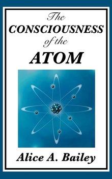 The Consciousness of the Atom-Bailey Alice A.