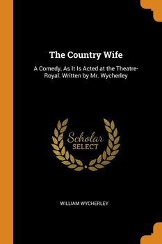 The Country Wife - Wycherley William