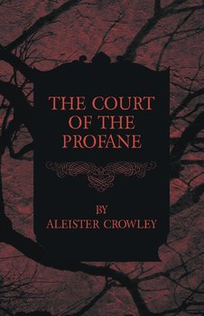 The Court of the Profane - Crowley Aleister