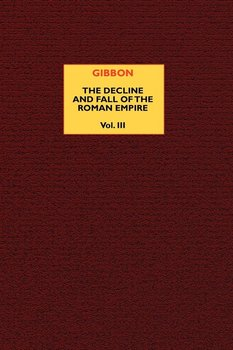 The Decline and Fall of the Roman Empire (vol. 3) - Gibbon Edward
