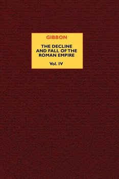 The Decline and Fall of the Roman Empire (vol. 4) - Gibbon Edward