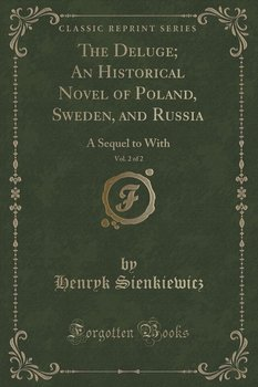 The Deluge; An Historical Novel of Poland, Sweden, and Russia, Vol. 2 of 2-Sienkiewicz Henryk