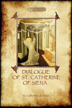 The Dialogue of St Catherine of Siena - with an account of her death by Ser Barduccio di Piero Canigiani-of Siena St. Catherine