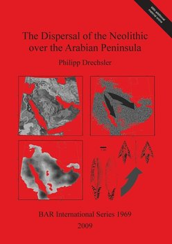 The Dispersal of the Neolithic over the Arabian Peninsula-Drechsler Philipp
