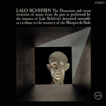 The Dissection And Reconstruction Of Music From The Past As Performed By The Inmates Of Lalo Schifrin's Demented Ensemble As A Tribute To The Memory Of The Marquis De Sade - Lalo Schifrin