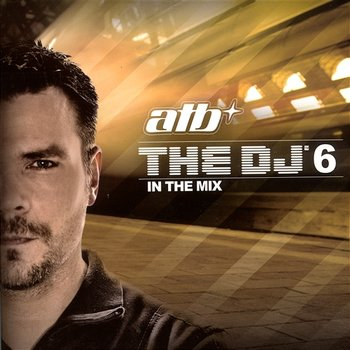 The DJ' In The Mix 6 - Atb