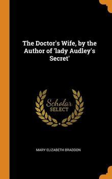 The Doctor's Wife, by the Author of 'lady Audley's Secret' - Braddon Mary Elizabeth