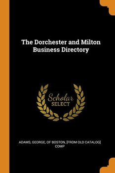The Dorchester and Milton Business Directory - Adams George of Boston [from old cata