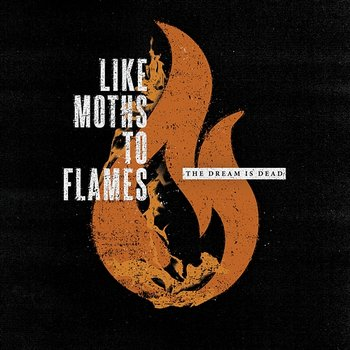 The Dream Is Dead-Like Moths To Flames
