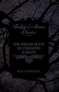 The Dream-Quest of Unknown Kadath (Fantasy and Horror Classics) - Lovecraft H. P.