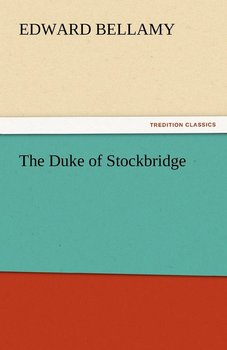 The Duke of Stockbridge - Bellamy Edward