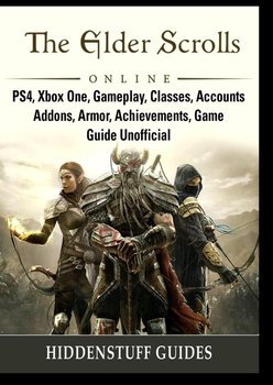 The Elder Scrolls Online, PS4, Xbox One, Gameplay, Classes, Accounts, Addons, Armor, Achievements, Game Guide Unofficial - Guides Hiddenstuff