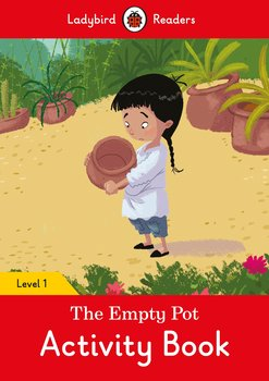 The Empty Pot. Activity Book. Ladybird Readers. Level 1-Opracowanie zbiorowe