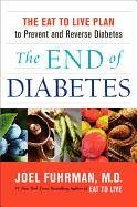 The End of Diabetes: The Eat to Live Plan to Prevent and Reverse Diabetes-Fuhrman Joel