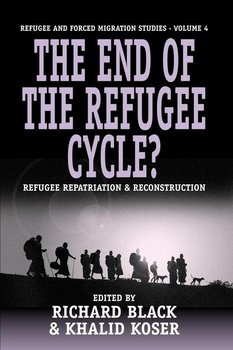 The End of the Refugee Cycle? Refugee Repatriation and Reconstruction-Black R.