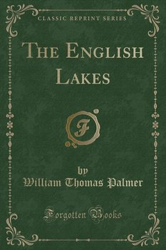 The English Lakes (Classic Reprint)-Palmer William Thomas
