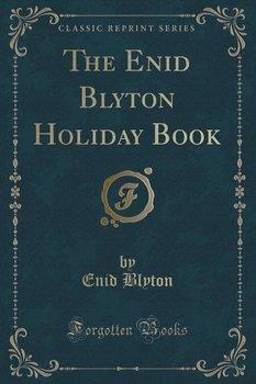 The Enid Blyton Holiday Book (Classic Reprint)-Blyton Enid