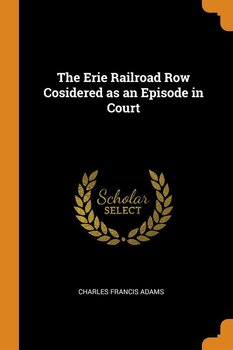 The Erie Railroad Row Cosidered as an Episode in Court-Adams Charles Francis