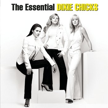 The Essential Dixie Chicks - The Chicks