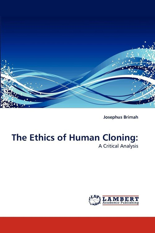 an analysis of the ethical issues of human cloning Ethical and policy issues of human cloning harold t shapiro the idea that humans might someday be cloned from a single adult somatic cell with-out sexual reproduction moved further away.