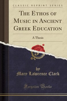 The Ethos of Music in Ancient Greek Education-Clark Mary Lawrence