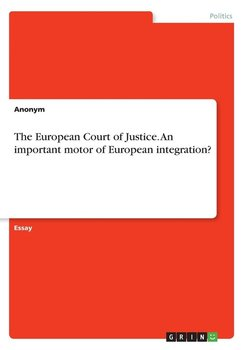 The European Court of Justice. An important motor of European integration?-Anonym