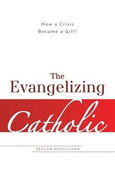 The Evangelizing Catholic-O'sullivan Declan