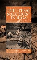 The Final Solution in Riga - Klein Peter, Angrick Andrej