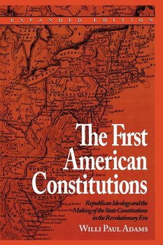 The First American Constitutions - Adams Willi Paul