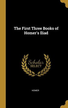 The First Three Books of Homer's Iliad - Homer