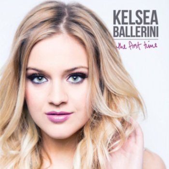 The First Time - Ballerini Kelsea