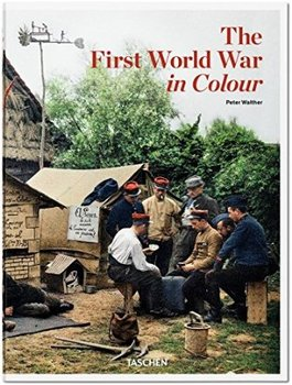 The First World War in Colour-Walther Peter