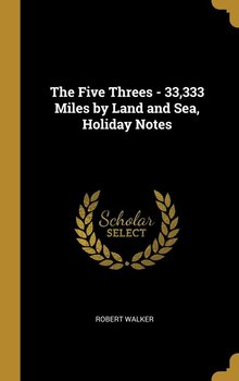 The Five Threes - 33,333 Miles by Land and Sea, Holiday Notes-Walker Robert