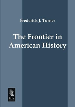 The Frontier in American History - Turner Frederick J.