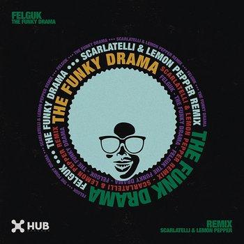 The Funky Drama (Scarlatelli, Lemon Pepper Remix)-Felguk, Scarlatelli, Lemon Pepper